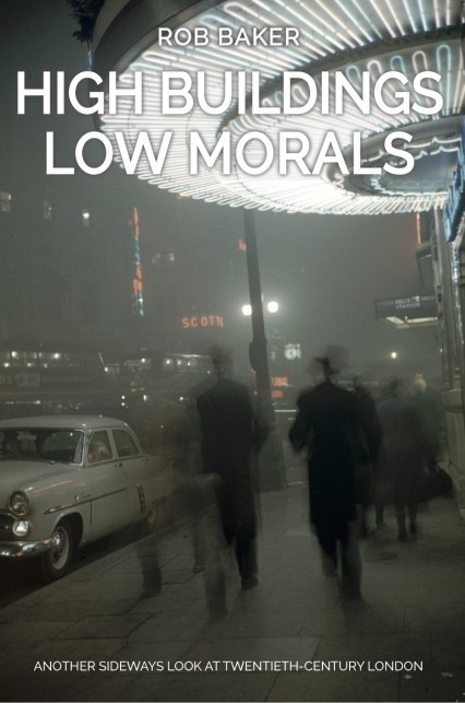 High Buildings, Low Morals published by Amberley 2017